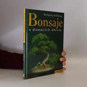 náhled knihy - Bonsaje z domácích dřevin : 54 barevných fotografií, 78 kreseb