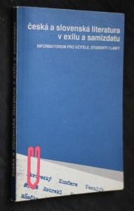 náhled knihy - Česká a slovenská literatura v exilu a samizdatu : [informatorium pro učitele, studenty i laiky]