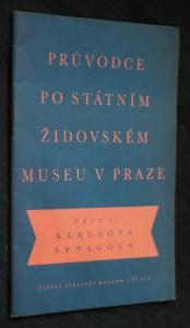 Průvodce po Státním židovském museu v Praze. Část I., Klausova synagoga