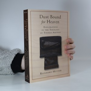 náhled knihy - Dust bound for heaven. Explorations in the theology of Thomas Aquinas