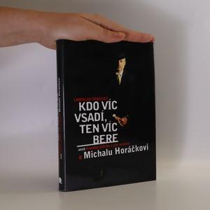 náhled knihy - Kdo víc vsadí, ten víc bere, aneb, Pravdivé příběhy a jiné výmysly o Michalu Horáčkovi