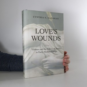 náhled knihy - Love's wounds : violence and the politics of poetry in early modern Europe