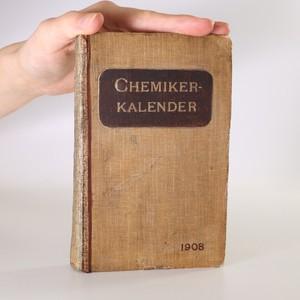 náhled knihy - Chemiker-Kalender 1908. Ein Hilfsbuch Für Chemiker, Physiker, Mineralogen, Industrielle, Pharmaceuten, Hüttenmänner U. S. W. (Chemikův kalendář 1908. Pomocná kniha pro chemiky, fyziky, mineralogy, průmyslníky, lékárníky, hutníky atd.)