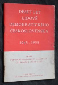 náhled knihy - Deset let lidově demokratického Československa : 1945-1955 : these oddělení prop. a agitace Ústř. výboru KSČ