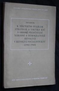 náhled knihy - K některým otázkám strategie a taktiky KSČ v období přerůstání národní demokratické revoluce v revoluci socialistickou (1945-1948)