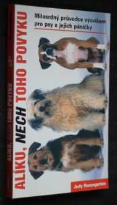 náhled knihy - Alíku, nech toho povyku : přehledná příručka o výcviku pro psy a jejich lidi