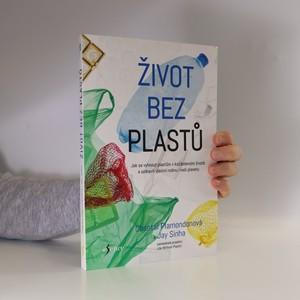 náhled knihy - Život bez plastů : jak se vyhnout plastům v každodenním životě a ozdravit vlastní rodinu i naši planetu