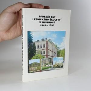 náhled knihy - Padesát let lesnického školství v Trutnově 1945 - 1995