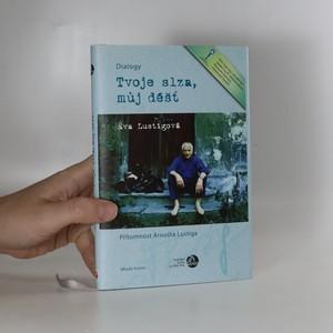 náhled knihy - Tvoje slza, můj déšť : přítomnost Arnošta Lustiga : dialogy (vč. DVD)