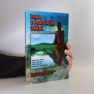 náhled knihy - Žena v pravěkém umění : moravské nálezy v euroasijském kontextu : třicet tisíciletí reality a abstrakce mateřských božstev