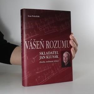 náhled knihy - Vášeň rozumu. Skladatel Jan Klusák. Člověk, osobnost, tvůrce