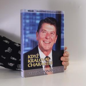 náhled knihy - Když kraloval charakter. Životní příběh Ronalda Reagana