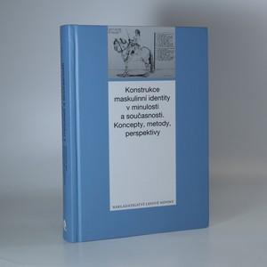 náhled knihy - Konstrukce maskulinní identity v minulosti a současnosti. Koncepty, metody, perspektivy