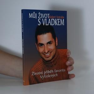 náhled knihy - Můj život s Vladkem : životní příběh favorita VyVolených