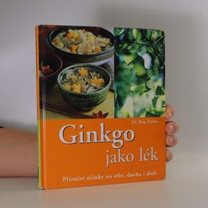 náhled knihy - Ginkgo jako lék. Příznivé účinky na tělo, ducha i duši