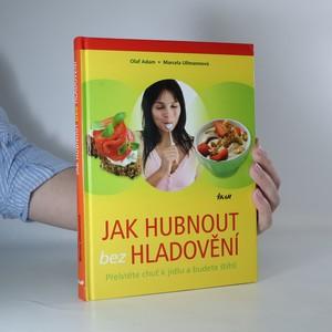 náhled knihy - Jak hubnout bez hladovění. Přelstěte chuť k jídlu a budete štíhlí