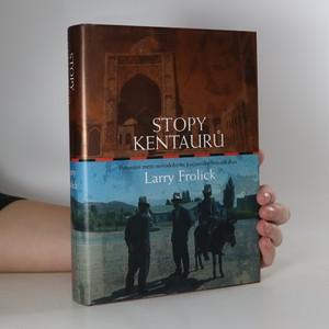 náhled knihy - Stopy kentaurů : putování mezi novodobými kočovníky Střední Asie (poznámky propiskou)