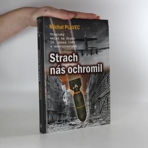 náhled knihy - Strach nás ochromil. Tragický nálet na Prahu 14. února 1945 v souvislostech