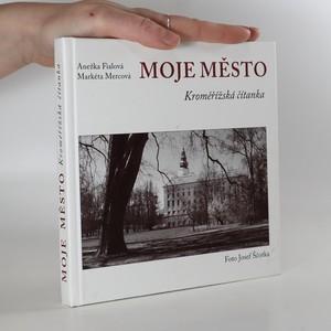 náhled knihy - Moje město. Kroměřížská čítanka