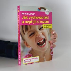 náhled knihy - Jak vychovat děti a nepřijít o rozum : principy, jež učí sám život