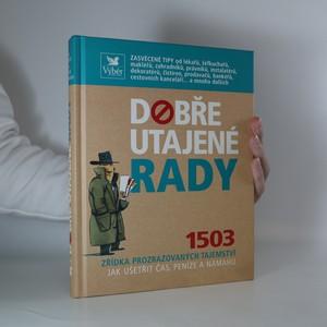 náhled knihy - Dobře utajené rady. 1503 zřídka prozrazovaných tajemství jak ušetřit čas, peníze a námahu