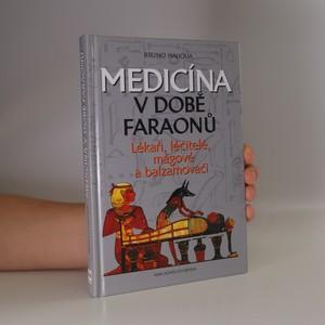 náhled knihy - Medicína v době faraonů : lékaři, léčitelé, mágové a balzamovači