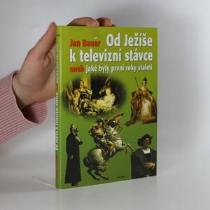 náhled knihy - Od Ježíše k televizní stávce aneb jaké byly první roky staletí (1-2001)