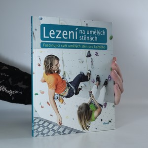 náhled knihy - Lezení na umělých stěnách. Fascinující svět umělých stěn pro každého