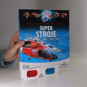 náhled knihy - Super stroje. Velká encyklopedie s 3D obrázky (s 3D brýlemi)