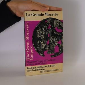 náhled knihy - La Grande Moravie. Tradition millénaire de l'Etat et de la civilisation. The Great Moravian empire. Thousand years of tradition of state and culture