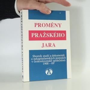náhled knihy - Proměny Pražského jara 1968-1969. Sborník studií a dokumentů o nekapitulantských postojích v československé společnosti