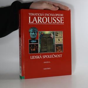 náhled knihy - Tematická encyklopedie Larousse. Svazek 6. Lidská společnost