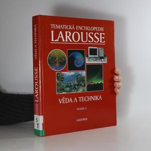 náhled knihy - Tematická encyklopedie Larousse. Sv. 2, Věda a technika Věda a technika