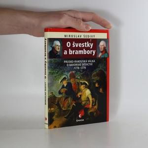 náhled knihy - O švestky a brambory. Prusko-rakouská válka o bavorské dědictví 1778-1779