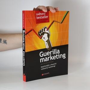 náhled knihy - Guerilla marketing : [nejúčinnější a finančně nenáročný marketing!]
