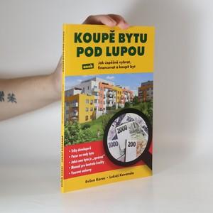 náhled knihy - Koupě bytu pod lupou, aneb, Jak úspěšně vybrat, financovat a koupit byt