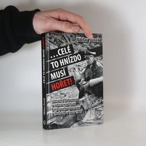 náhled knihy - ...celé to hnízdo musí hořet!. Literární dokument o odvrácené tváři Květnového povstání v Čechách v roce 1945