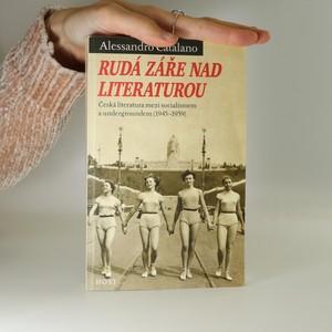 náhled knihy - Rudá záře nad literaturou : česká literatura mezi socialismem a undergroundem (1945-1959)