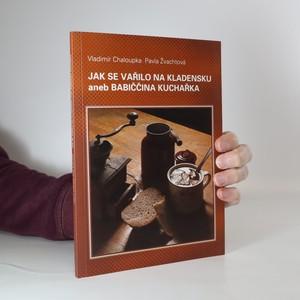 náhled knihy - Jak se vařilo na Kladensku, aneb, Babiččina kuchařka