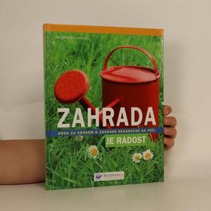 náhled knihy - Zahrada je radost : krok za krokem k zahradě nenáročné na péči