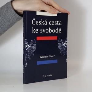 náhled knihy - Česká cesta ke svobodě. Díl I. Revoluce či co?