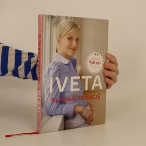 náhled knihy - Iveta & sladká Francie : nejlepší francouzské dezerty, které zvládnete i vy