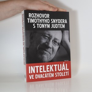 náhled knihy - Intelektuál ve dvacátém století : rozhovor Timothyho Snydera s Tonym Judtem