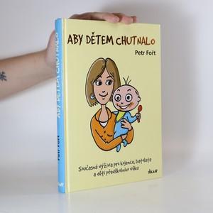 náhled knihy - Aby dětem chutnalo : současná výživa pro kojence, batolata a děti předškolního věku