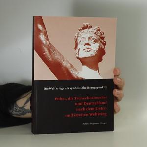 náhled knihy - Die Weltkriege als symbolische Bezugspunkte: Polen, die Tschechoslowakei und Deutschland nach dem Ersten und Zweiten Weltkrieg