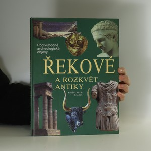 náhled knihy - Řekové a rozkvět antiky : cesty, objevy, rekonstrukce