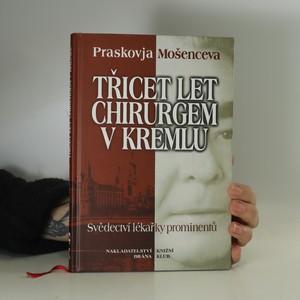 náhled knihy - Třicet let chirurgem v Kremlu : svědectví lékařky prominentů