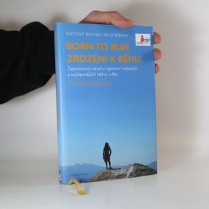 náhled knihy - Born to run = Zrozeni k běhu. Zapomenutý národ a tajemství nejlepších a nejšťastnějších běžců světa