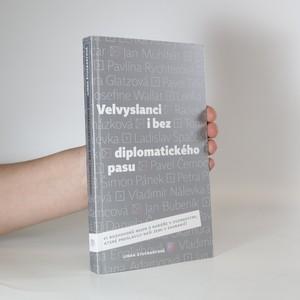 náhled knihy - Velvyslanci i bez diplomatického pasu : 21 rozhovorů nejen o kariéře s osobnostmi, které proslavily naši zemi v zahraničí