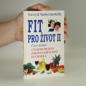 náhled knihy - Fit pro život II. Část 2. Utajené pravdy, zdraví našich dětí, kuchařka